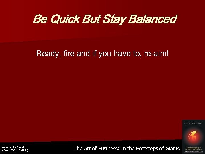 Be Quick But Stay Balanced Ready, fire and if you have to, re-aim! Copyright