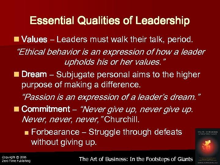 "Essential Qualities of Leadership n Values – Leaders must walk their talk, period. ""Ethical"