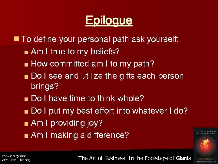 Epilogue n To define your personal path ask yourself: ■ Am I true to
