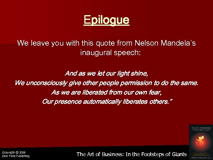 Epilogue We leave you with this quote from Nelson Mandela's inaugural speech: And as