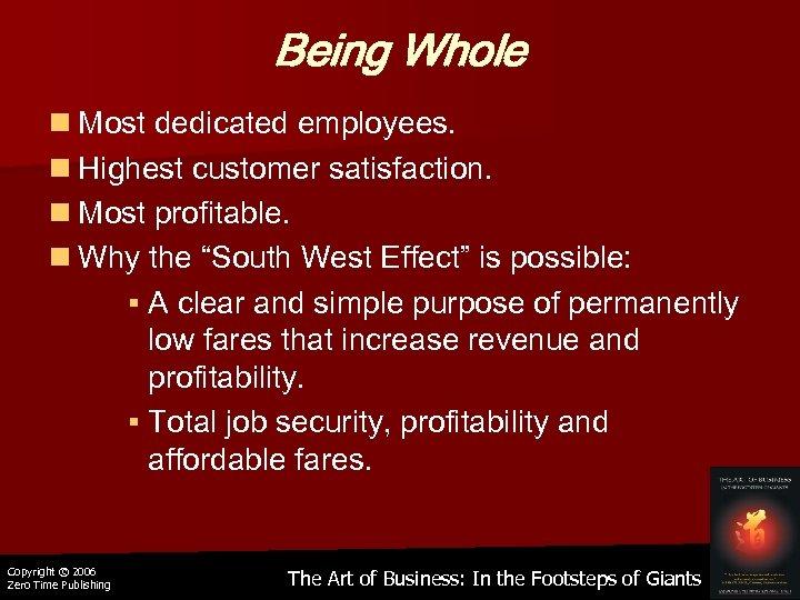 Being Whole n Most dedicated employees. n Highest customer satisfaction. n Most profitable. n