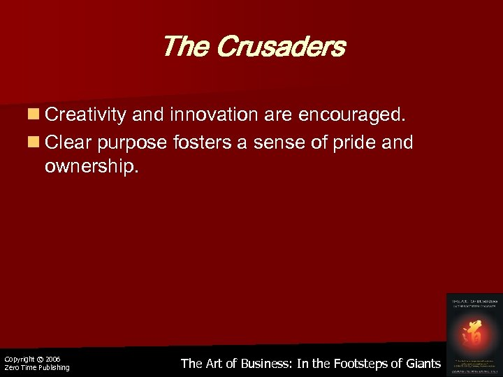 The Crusaders n Creativity and innovation are encouraged. n Clear purpose fosters a sense