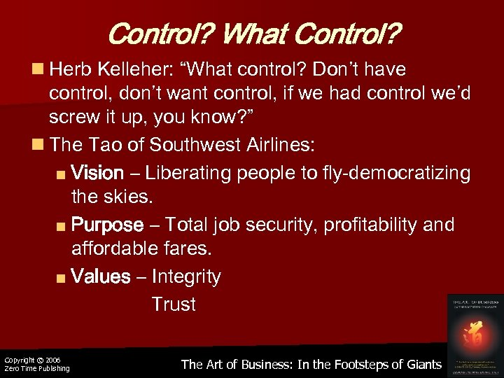 "Control? What Control? n Herb Kelleher: ""What control? Don't have control, don't want control,"