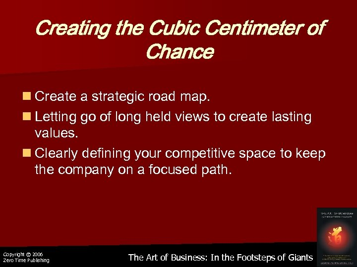 Creating the Cubic Centimeter of Chance n Create a strategic road map. n Letting