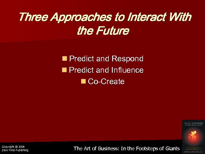 Three Approaches to Interact With the Future n Predict and Respond n Predict and