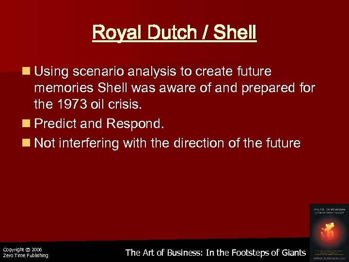 Royal Dutch / Shell n Using scenario analysis to create future memories Shell was