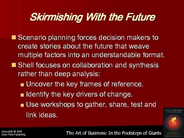 Skirmishing With the Future n Scenario planning forces decision makers to create stories about