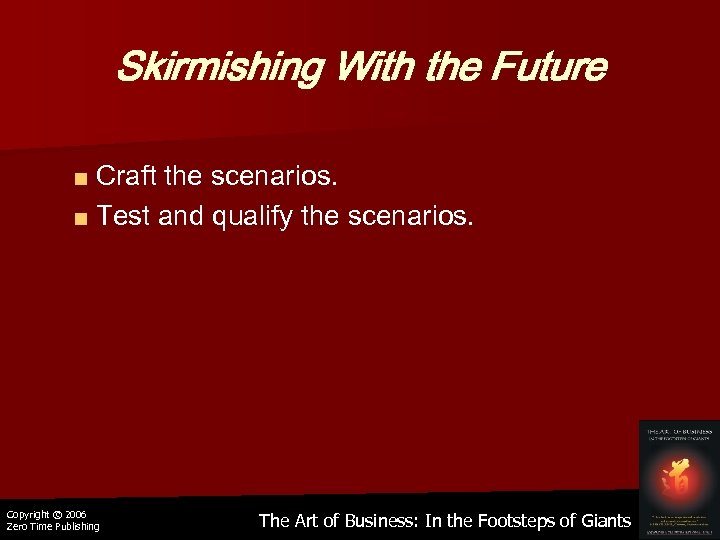Skirmishing With the Future ■ Craft the scenarios. ■ Test and qualify the scenarios.
