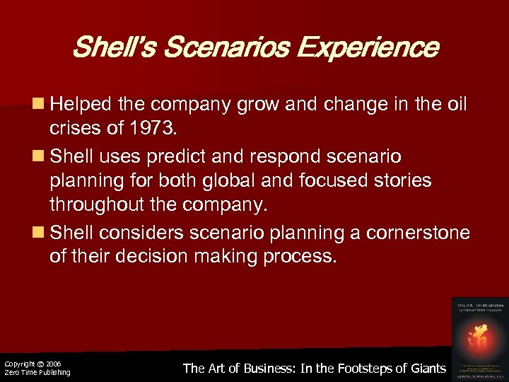 Shell's Scenarios Experience n Helped the company grow and change in the oil crises