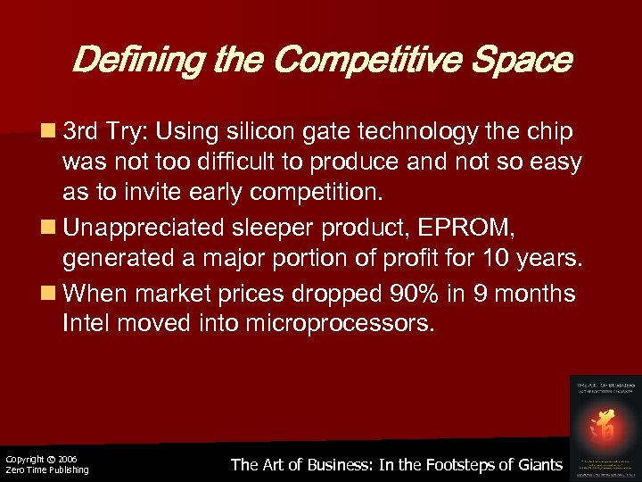 Defining the Competitive Space n 3 rd Try: Using silicon gate technology the chip