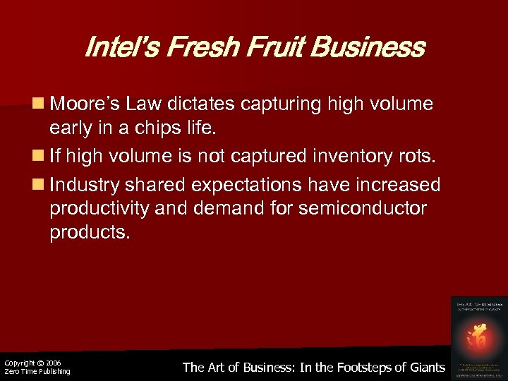 Intel's Fresh Fruit Business n Moore's Law dictates capturing high volume early in a
