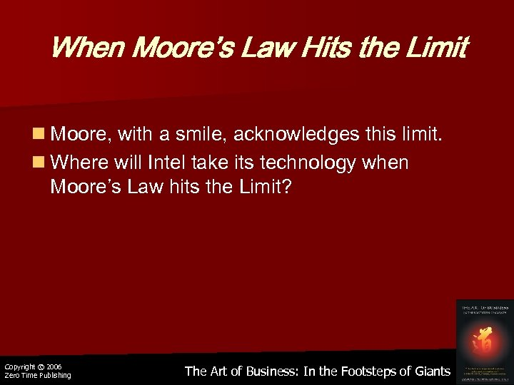 When Moore's Law Hits the Limit n Moore, with a smile, acknowledges this limit.