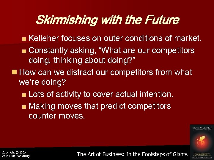 Skirmishing with the Future ■ Kelleher focuses on outer conditions of market. ■ Constantly