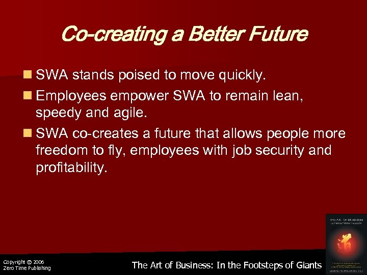 Co-creating a Better Future n SWA stands poised to move quickly. n Employees empower
