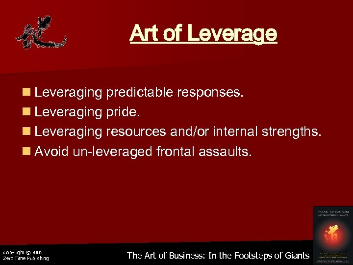 Art of Leverage n Leveraging predictable responses. n Leveraging pride. n Leveraging resources and/or