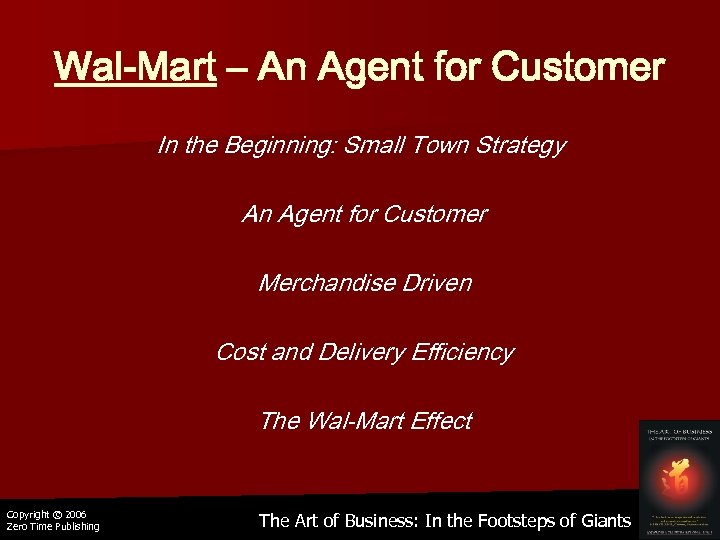 Wal-Mart – An Agent for Customer In the Beginning: Small Town Strategy An Agent