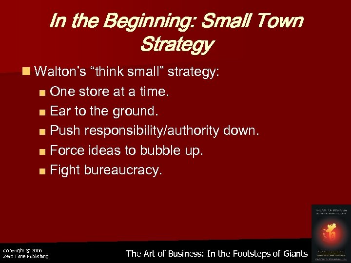 "In the Beginning: Small Town Strategy n Walton's ""think small"" strategy: ■ One store"