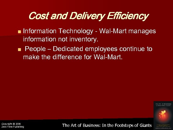 Cost and Delivery Efficiency ■ Information Technology - Wal-Mart manages information not inventory. ■