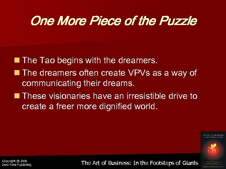 One More Piece of the Puzzle n The Tao begins with the dreamers. n