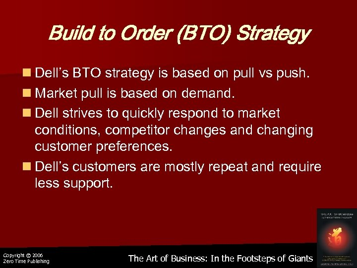 Build to Order (BTO) Strategy n Dell's BTO strategy is based on pull vs
