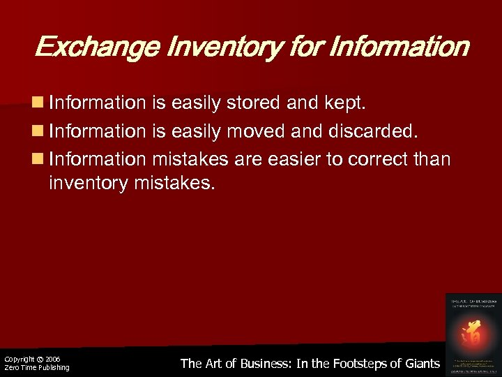 Exchange Inventory for Information n Information is easily stored and kept. n Information is