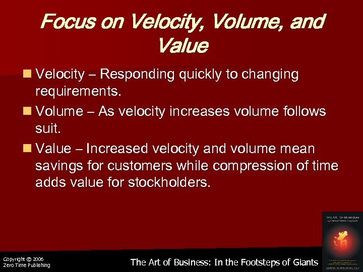 Focus on Velocity, Volume, and Value n Velocity – Responding quickly to changing requirements.