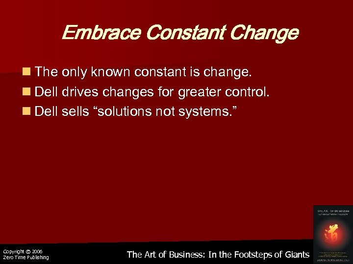 Embrace Constant Change n The only known constant is change. n Dell drives changes