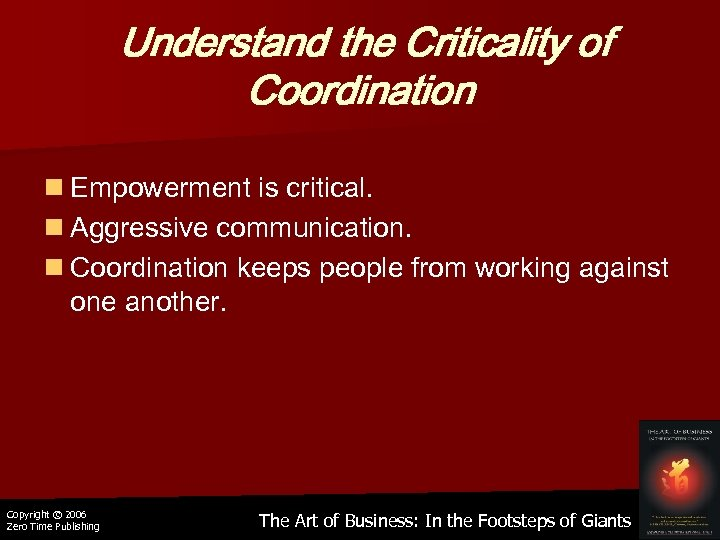 Understand the Criticality of Coordination n Empowerment is critical. n Aggressive communication. n Coordination