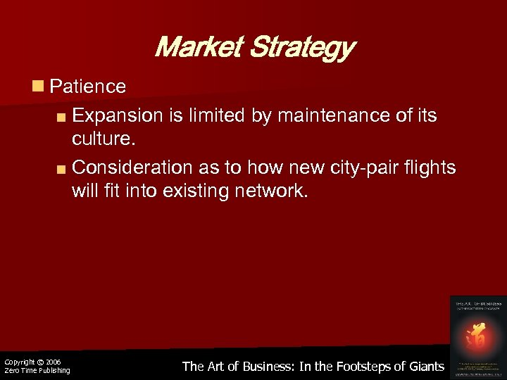 Market Strategy n Patience ■ Expansion is limited by maintenance of its culture. ■