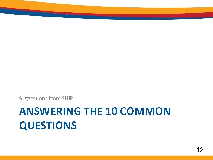 Suggestions from SHIP ANSWERING THE 10 COMMON QUESTIONS 12