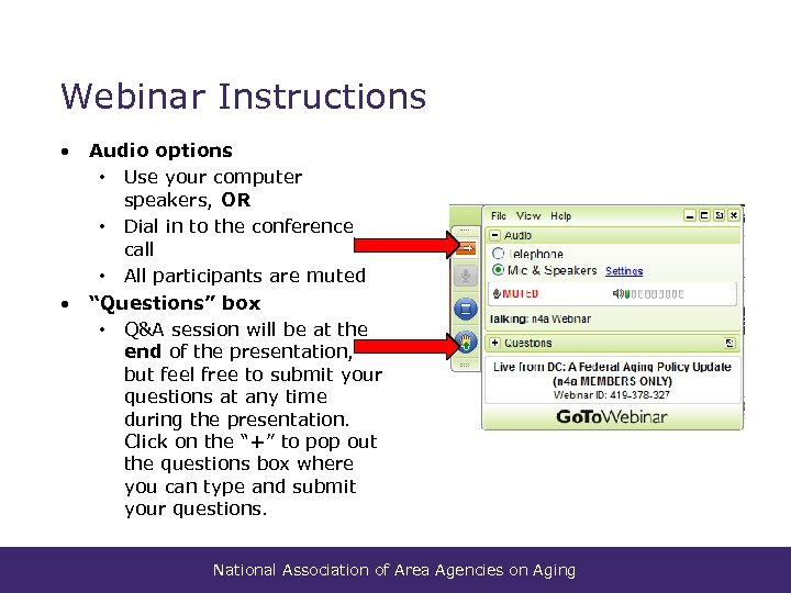 Webinar Instructions • Audio options • Use your computer speakers, OR • Dial in