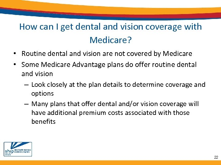 How can I get dental and vision coverage with Medicare? • Routine dental and