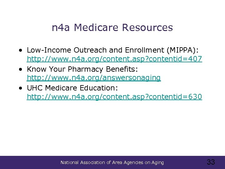 n 4 a Medicare Resources • Low-Income Outreach and Enrollment (MIPPA): http: //www. n