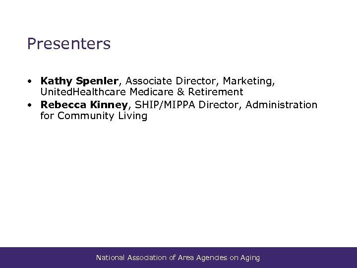 Presenters • Kathy Spenler, Associate Director, Marketing, United. Healthcare Medicare & Retirement • Rebecca
