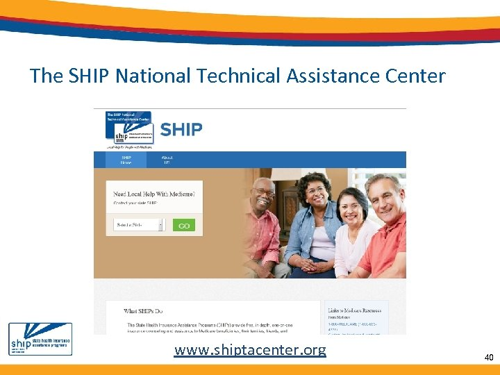 The SHIP National Technical Assistance Center www. shiptacenter. org 40