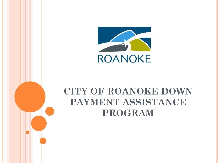CITY OF ROANOKE DOWN PAYMENT ASSISTANCE PROGRAM