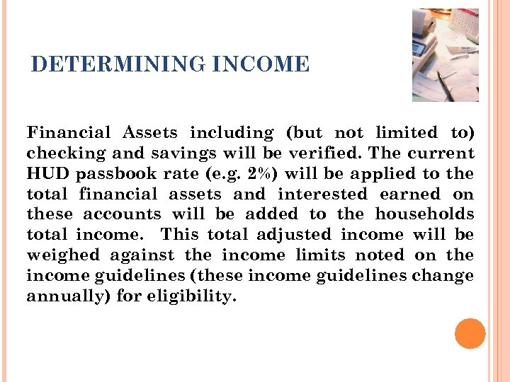 DETERMINING INCOME Financial Assets including (but not limited to) checking and savings will be