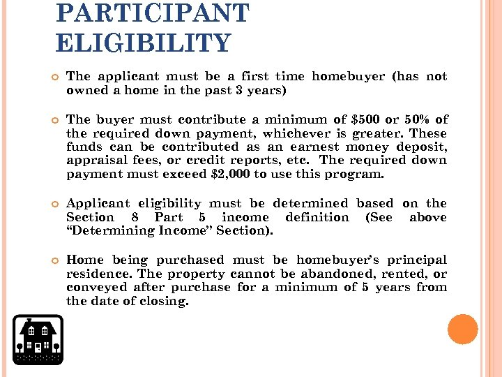 PARTICIPANT ELIGIBILITY The applicant must be a first time homebuyer (has not owned a