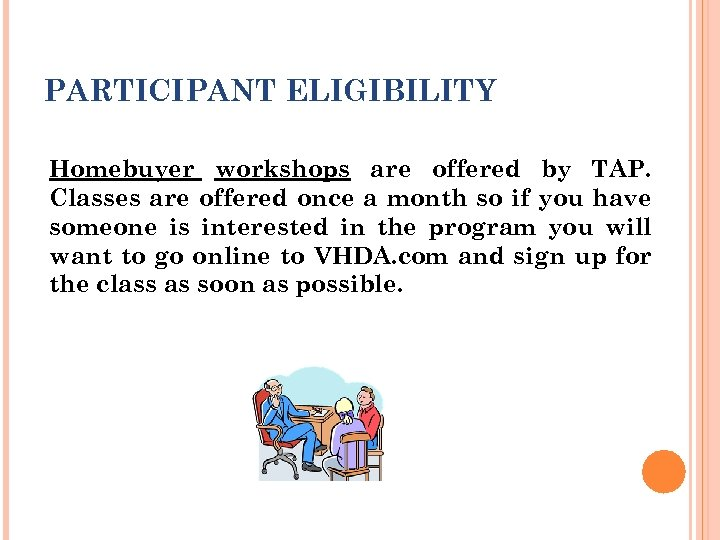 PARTICIPANT ELIGIBILITY Homebuyer workshops are offered by TAP. Classes are offered once a month