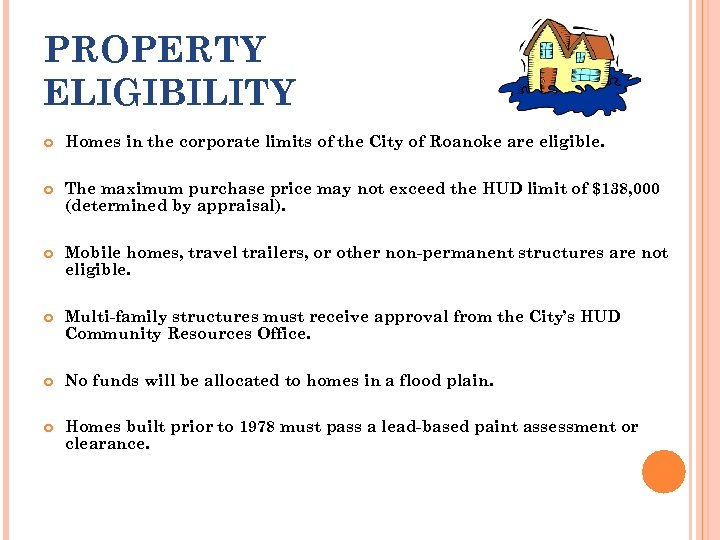 PROPERTY ELIGIBILITY Homes in the corporate limits of the City of Roanoke are eligible.