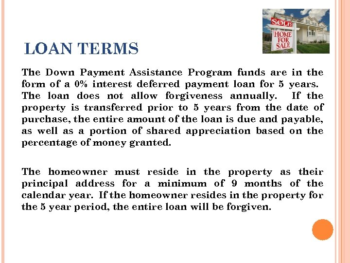 LOAN TERMS The Down Payment Assistance Program funds are in the form of a