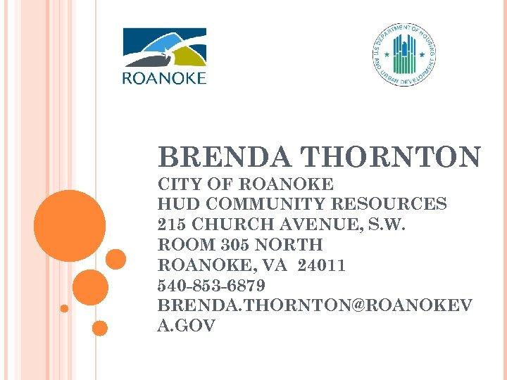 BRENDA THORNTON CITY OF ROANOKE HUD COMMUNITY RESOURCES 215 CHURCH AVENUE, S. W. ROOM