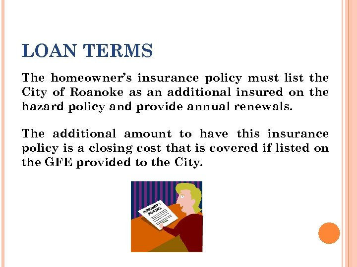 LOAN TERMS The homeowner's insurance policy must list the City of Roanoke as an