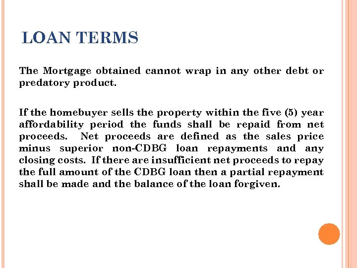 LOAN TERMS The Mortgage obtained cannot wrap in any other debt or predatory product.