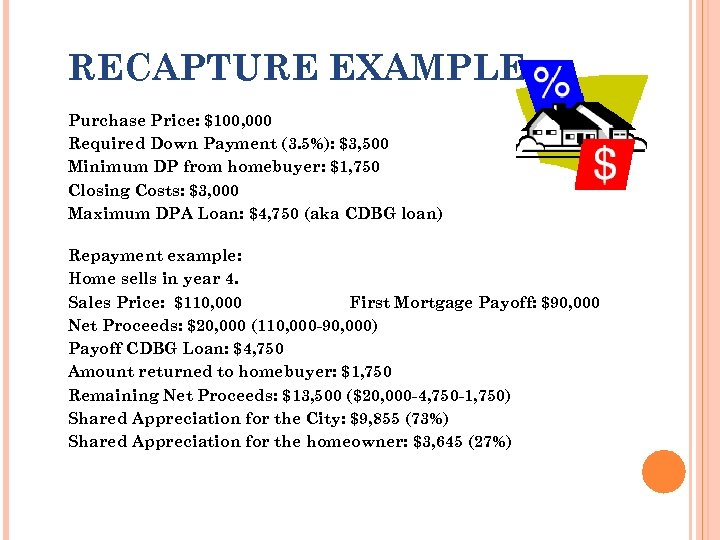 RECAPTURE EXAMPLE Purchase Price: $100, 000 Required Down Payment (3. 5%): $3, 500 Minimum