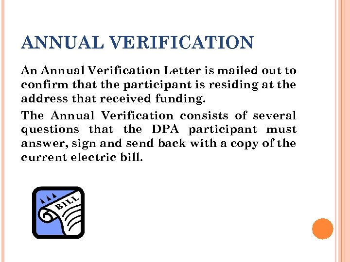 ANNUAL VERIFICATION An Annual Verification Letter is mailed out to confirm that the participant