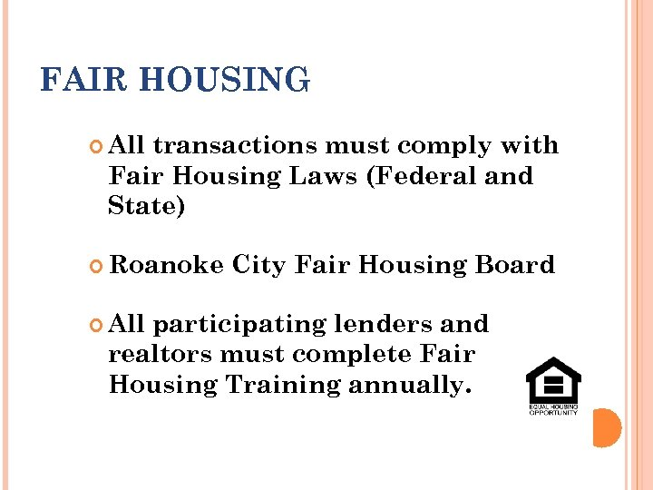 FAIR HOUSING All transactions must comply with Fair Housing Laws (Federal and State) Roanoke