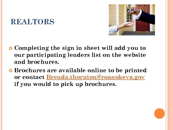 REALTORS Completing the sign in sheet will add you to our participating lenders list