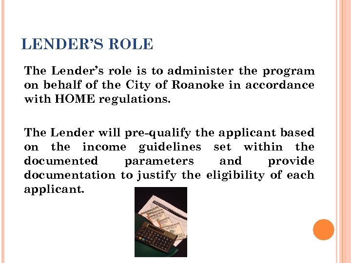 LENDER'S ROLE The Lender's role is to administer the program on behalf of the