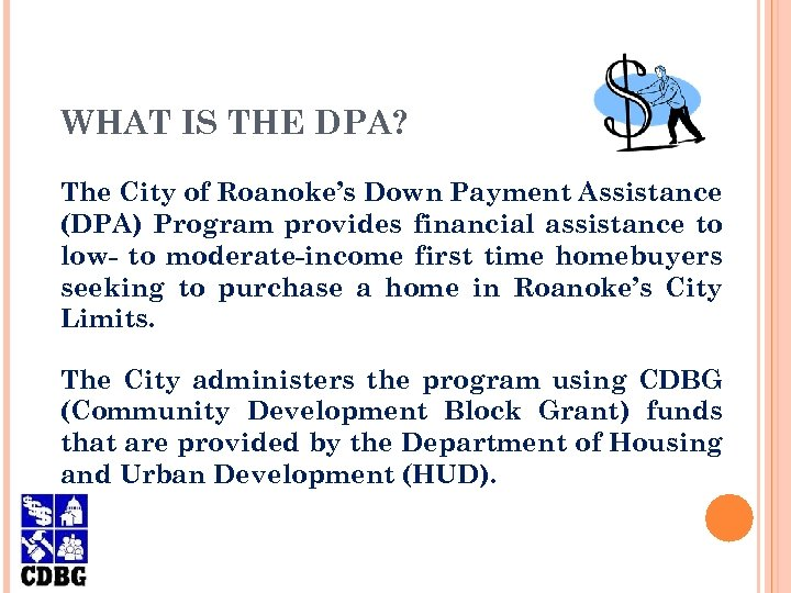 WHAT IS THE DPA? The City of Roanoke's Down Payment Assistance (DPA) Program provides